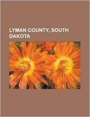 Lyman County, South Dakota - Books Llc