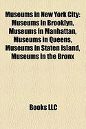 Museums in New York City: Museums in Brooklyn, Museums in Manhattan, Museums in Queens, Museums in Staten Island, Museums in the Bronx