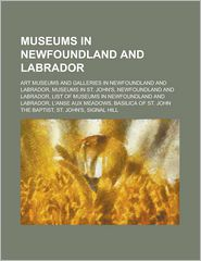 Museums in Newfoundland and Labrador: List of Museums in Newfoundland and Labrador, L'Anse Aux Meadows, Castle Hill, Newfoundland and Labrador - LLC Books (Editor)