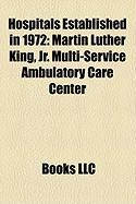 Hospitals Established in 1972: Martin Luther King, JR. Multi-Service Ambulatory Care Center