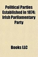 Political Parties Established in 1874: Irish Parliamentary Party, United States Greenback Party, Conservative Party of South Carolina