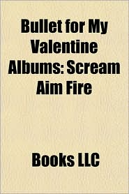 Bullet for My Valentine Albums: Scream Aim Fire, Bullet for My Valentine Discography, the Poison, Fever, Hand of Blood