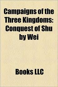 Campaigns Of The Three Kingdoms - Books Llc