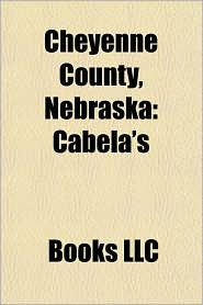 Cheyenne County, Nebraska: Cabela's - Created by Books LLC