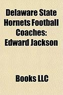 Delaware State Hornets Football Coaches: Edward Jackson, Tom Conrad, Arnold Jeter, Joe Purzycki, Roy D. Moore, Ulysses S. Washington
