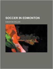 Soccer In Edmonton - Books Llc