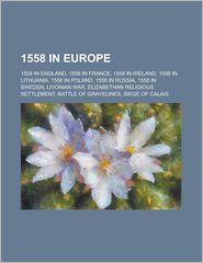 1558 in Europe: 1558 in England, 1558 in France, United Kingdom Parliamentary Constituencies Established in 1558, Abingdon - LLC Books (Editor)