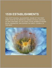 1539 Establishments: The Crypt School, Gloucester - LLC Books (Editor)
