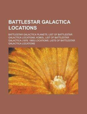 Battlestar Galactica Locations - Books Llc