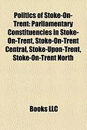 Politics of Stoke-On-Trent: Parliamentary Constituencies in Stoke-On-Trent, Stoke-On-Trent Central, Stoke-Upon-Trent, Stoke-On-Trent North