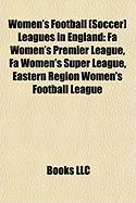 Women's Football (Soccer) Leagues in England: Fa Women's Premier League, Fa Women's Super League, Eastern Region Women's Football League