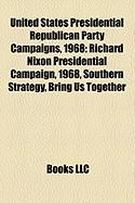 United States Presidential Republican Party Campaigns, 1968: Richard Nixon Presidential Campaign, 1968, Southern Strategy, Bring Us Together