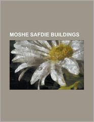 Moshe Safdie Buildings: Asian University for Women, Crystal Bridges Museum of American Art, Eleanor Roosevelt College, Exploration Place, Habi - Source Wikipedia, LLC Books (Editor)