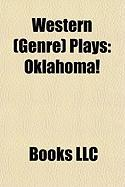 Western (Genre) Plays (Study Guide): Oklahoma!, the Squaw Man, Green Grow the Lilacs, Tombstone's Main Event: A Tragedy at the O.K. Corral