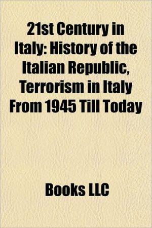 21st century in Italy: 21st-century Rome, Contemporary Italian history, World War II, Victor Emmanuel II of Italy, Propaganda Due - Source: Wikipedia