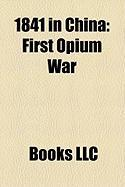 1841 in China: First Opium War, Second Battle of Chuenpee, Battle of the Bogue, Battle of First Bar, Battle of Canton, Convention of