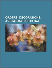 Orders, Decorations, And Medals Of China - Books Llc