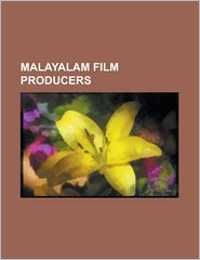 Malayalam Film Producers: Bala (Actor), Dileep (Actor), Kunchacko, Lal Jose, Listin Stephen, Madhu (Actor), Mammootty, Maniyanpilla Raju, Menaka - Source Wikipedia, LLC Books (Editor)