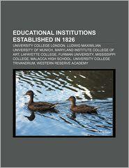 Educational Institutions Established In 1826 - Books Llc