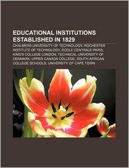 Educational Institutions Established In 1829 - Books Llc