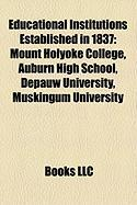 Educational Institutions Established in 1837: Mount Holyoke College, Auburn High School, Depauw University, Muskingum University