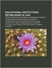 Educational Institutions Established In 1845 - Books Llc