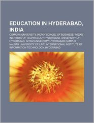 Education in Hyderabad, India: Osmania University, Indian School of Business, Indian Institute of Technology Hyderabad, University of Hyderabad - Source: Wikipedia