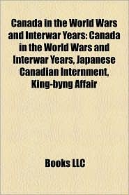 Canada In The World Wars And Interwar Years - Books Llc