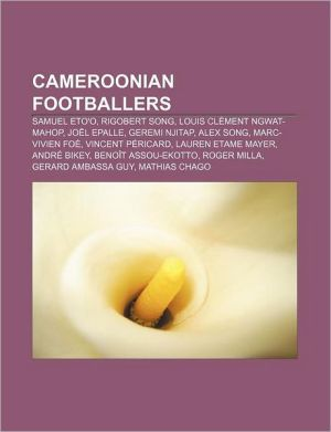 Cameroonian footballers: Samuel Eto'o, Rigobert Song, Louis Cl ment Ngwat-Mahop, Jo l Epalle, Geremi Njitap, Alex Song, Marc-Vivien Fo