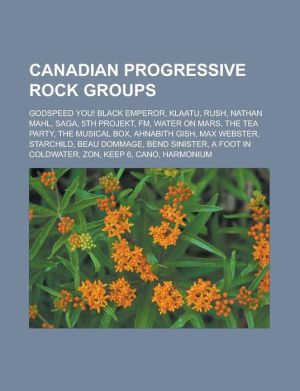Canadian progressive rock groups: Godspeed You! Black Emperor, Klaatu, Rush, Nathan Mahl, Saga, 5th Projekt, FM, Water on Mars, The Tea Party, The Musical Box, Ahnabith Gish, Max Webster, Starchild, Beau Dommage, Bend Sinister