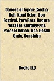Dances of Japan: Geisha, Noh, Kumi Odori, Bon Festival, Para Para, Kagura, Yosakoi, Shiraby shi, Otemoyan, Parasol dance, Eisa, Goshu ondo - Source: Wikipedia