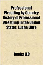 Professional Wrestling By Country - Books Llc