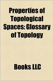 Properties of topological spaces: Glossary of topology, Compact space, Hausdorff space, Connected space, Heine-Borel theorem - Source: Wikipedia
