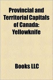 Provincial And Territorial Capitals Of Canada - Books Llc