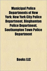 Municipal Police Departments Of New York - Books Llc