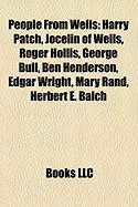 People from Wells: Harry Patch, Jocelin of Wells, Roger Hollis, George Bull, Ben Henderson, Edgar Wright, Mary Rand, Herbert E. Balch