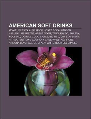 American soft drinks: Moxie, Jolt Cola, Grapico, Jones Soda, Hansen Natural, Grapette, Apple cider, Tang, Faygo, Shasta, Kool-Aid, Double Cola