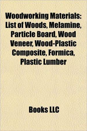 Woodworking materials: Wood, List of woods, Melamine, Particle board, Spalting, Wood veneer, Wood-plastic composite, Formica