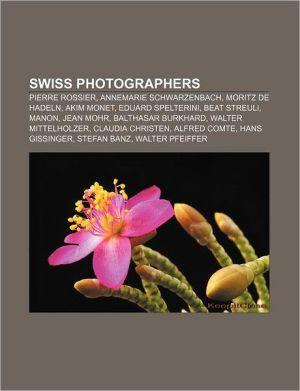 Swiss photographers: Pierre Rossier, Annemarie Schwarzenbach, Moritz de Hadeln, Akim Monet, Eduard Spelterini, Beat Streuli, Manon, Jean Mohr