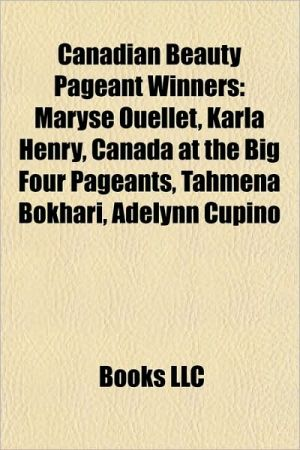 Canadian Beauty Pageant Winners: Miss Canada Winners, Miss Universe Canada Winners, Miss World Canada, Maryse Ouellet, Karla Henry