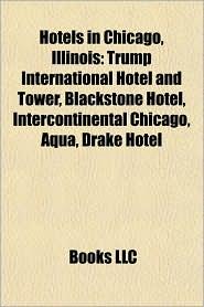Hotels in Chicago, Illinois: Trump International Hotel and Tower, Renaissance Blackstone Hotel, La Salle Hotel, 350 West Mart Center - Source: Wikipedia