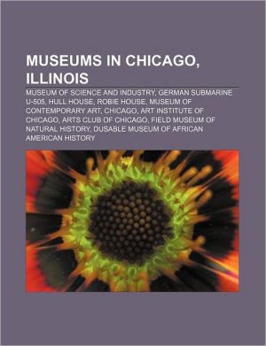 Museums in Chicago, Illinois: Museum of Science and Industry, German submarine U-505, Hull House, Robie House, Museum of Contemporary Art