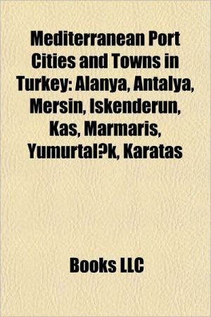 Mediterranean port cities and towns in Turkey: Ceyhan, Alanya, Baku-Tbilisi-Ceyhan pipeline, Antalya, Mersin, skenderun, Ka, Marmaris