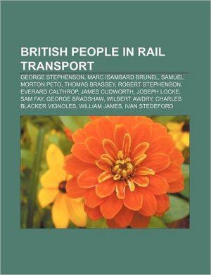 British people in rail transport: George Stephenson, Marc Isambard Brunel, Samuel Morton Peto, Thomas Brassey, Robert Stephenson