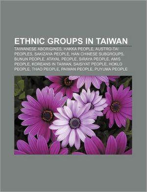 Ethnic groups in Taiwan: Taiwanese aborigines, Hakka people, Austro-Tai peoples, Sakizaya people, Han Chinese subgroups, Bunun people