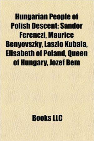 Hungarian people of Polish descent: S ndor Ferenczi, Maurice Benyovszky, L szl Kubala, Stibor of Stiboricz, Elisabeth of Poland