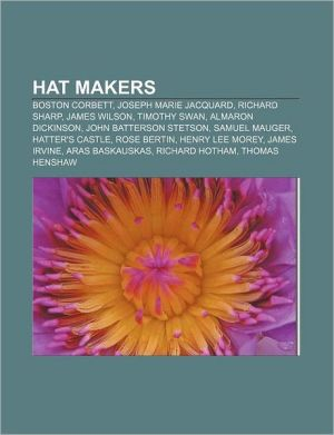 Hat makers: Boston Corbett, Joseph Marie Jacquard, Richard Sharp, James Wilson, Timothy Swan, Almaron Dickinson, John Batterson Stetson