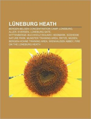 L neburg Heath: Bergen-Belsen concentration camp, L neburg, Aller, Eversen, L neburg Sate, Wittenberge-Buchholz railway, Heidmark