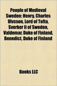 People of Medieval Sweden: 15th-Century Swedish People, Christians of the Second Swedish Crusade, Medieval Swedish Saints - LLC Books (Editor)
