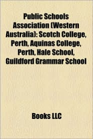 Public Schools Association (Western Australia): Scotch College, Perth, Aquinas College, Perth, Hale School, Guildford Grammar School - Source: Wikipedia
